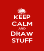 KEEP CALM AND DRAW STUFF - Personalised Poster A4 size