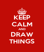 KEEP CALM AND DRAW THINGS - Personalised Poster A4 size