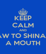 KEEP CALM AND DRAW TO SHINATTY A MOUTH - Personalised Poster A4 size