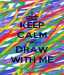 KEEP CALM AND DRAW WITH ME - Personalised Poster A4 size