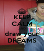 KEEP CALM AND draw your DREAMS - Personalised Poster A4 size