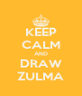 KEEP CALM AND DRAW ZULMA - Personalised Poster A4 size