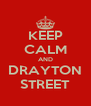 KEEP CALM AND DRAYTON STREET - Personalised Poster A4 size