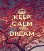 KEEP CALM AND DREAM  - Personalised Poster A4 size