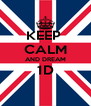 KEEP  CALM AND DREAM 1D  - Personalised Poster A4 size