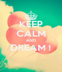 KEEP CALM AND DREAM !  - Personalised Poster A4 size