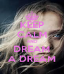 KEEP CALM AND DREAM A DREAM - Personalised Poster A4 size