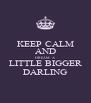 KEEP CALM AND DREAM  A LITTLE BIGGER DARLING - Personalised Poster A4 size
