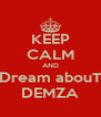 KEEP CALM AND Dream abouT DEMZA - Personalised Poster A4 size