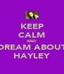 KEEP CALM AND DREAM ABOUT HAYLEY - Personalised Poster A4 size