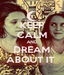 KEEP CALM AND DREAM ABOUT IT  - Personalised Poster A4 size