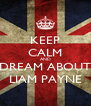 KEEP CALM AND DREAM ABOUT LIAM PAYNE - Personalised Poster A4 size