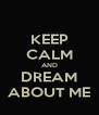 KEEP CALM AND DREAM ABOUT ME - Personalised Poster A4 size