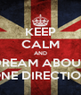 KEEP CALM AND DREAM ABOUT ONE DIRECTION - Personalised Poster A4 size
