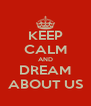 KEEP CALM AND DREAM ABOUT US - Personalised Poster A4 size