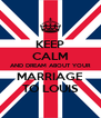 KEEP CALM AND DREAM ABOUT YOUR MARRIAGE TO LOUIS - Personalised Poster A4 size