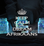 KEEP CALM AND  DREAM AFRIKAANS - Personalised Poster A4 size