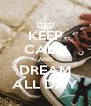 KEEP CALM AND DREAM ALL DAY - Personalised Poster A4 size