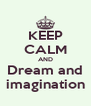 KEEP CALM AND Dream and imagination - Personalised Poster A4 size