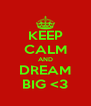KEEP CALM AND DREAM BIG <3 - Personalised Poster A4 size