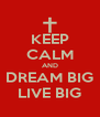 KEEP CALM AND DREAM BIG LIVE BIG - Personalised Poster A4 size