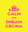 KEEP CALM and DREAM CECINA - Personalised Poster A4 size