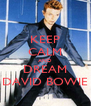KEEP CALM AND DREAM DAVID BOWIE - Personalised Poster A4 size