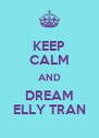 KEEP CALM AND DREAM ELLY TRAN - Personalised Poster A4 size