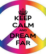KEEP CALM AND DREAM FAR - Personalised Poster A4 size