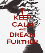 KEEP CALM AND DREAM FURTHER - Personalised Poster A4 size