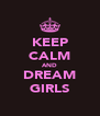 KEEP CALM AND DREAM GIRLS - Personalised Poster A4 size