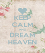 KEEP CALM AND DREAM HEAVEN - Personalised Poster A4 size