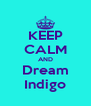 KEEP CALM AND Dream Indigo - Personalised Poster A4 size