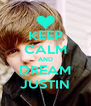 KEEP CALM AND DREAM JUSTIN - Personalised Poster A4 size