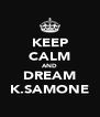 KEEP CALM AND DREAM K.SAMONE - Personalised Poster A4 size