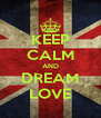 KEEP CALM AND DREAM LOVE - Personalised Poster A4 size