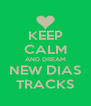 KEEP CALM AND DREAM NEW DIAS TRACKS - Personalised Poster A4 size