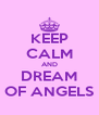 KEEP CALM AND DREAM OF ANGELS - Personalised Poster A4 size