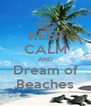 KEEP CALM AND Dream of Beaches - Personalised Poster A4 size
