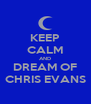 KEEP CALM AND DREAM OF CHRIS EVANS - Personalised Poster A4 size