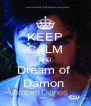 KEEP CALM AND Dream of  Damon  - Personalised Poster A4 size