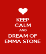 KEEP CALM AND DREAM OF EMMA STONE - Personalised Poster A4 size