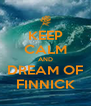 KEEP CALM AND DREAM OF FINNICK - Personalised Poster A4 size