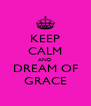 KEEP CALM AND DREAM OF GRACE - Personalised Poster A4 size