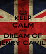 KEEP CALM AND DREAM OF HENRY CAVILL - Personalised Poster A4 size