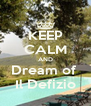 KEEP CALM AND Dream of  Il Defizio - Personalised Poster A4 size