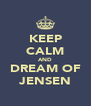 KEEP CALM AND DREAM OF JENSEN - Personalised Poster A4 size
