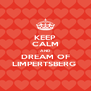 KEEP CALM AND DREAM OF LIMPERTSBERG  - Personalised Poster A4 size