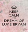 KEEP CALM AND DREAM OF LUKE BRYAN - Personalised Poster A4 size