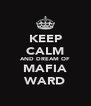 KEEP CALM AND DREAM OF MAFIA WARD - Personalised Poster A4 size